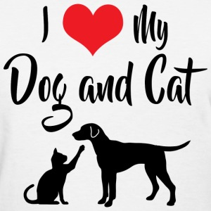 I Love My Dog and Cat T-Shirts - Women's T-Shirt