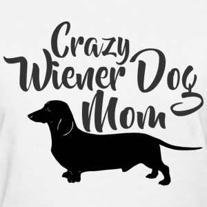 Crazy Wiener Dog Mom T-Shirts - Women's T-Shirt