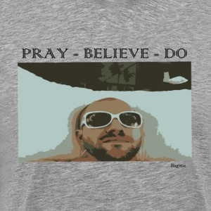 Pray believe do 2 T-Shirts - Men's Premium T-Shirt