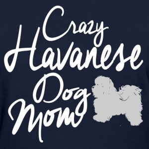 Crazy Havanese Dog Mom T-Shirts - Women's T-Shirt