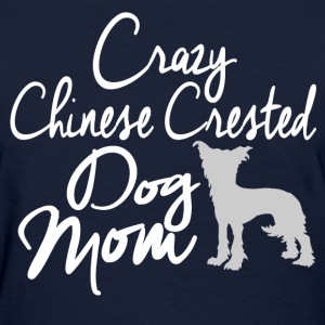 Crazy Chinese Crested Mom T-Shirts - Women's T-Shirt