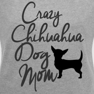 Crazy Chihuahua Dog Mom T-Shirts - Women´s Roll Cuff T-Shirt