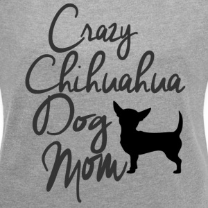 Crazy Chihuahua Dog Mom T-Shirts - Women´s Rolled Sleeve Boxy T-Shirt