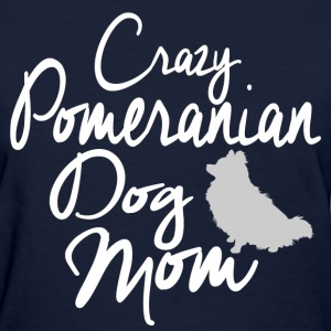 Crazy Pomeranian Dog Mom T-Shirts - Women's T-Shirt