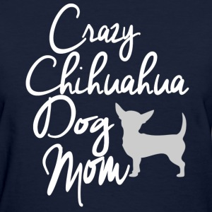 Crazy Chihuahua Dog Mom T-Shirts - Women's T-Shirt