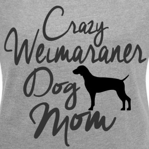 Crazy Weimaraner Dog Mom T-Shirts - Women´s Rolled Sleeve Boxy T-Shirt