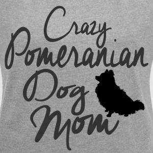 Crazy Pomeranian Dog Mom T-Shirts - Women´s Roll Cuff T-Shirt