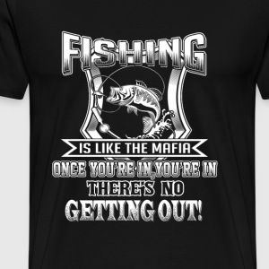 Fishing - Once you're in there's no getting out - Men's Premium T-Shirt