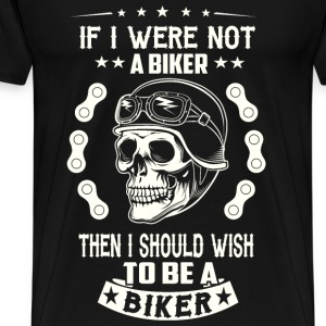 Biker - I should wish to be a biker if I were not - Men's Premium T-Shirt