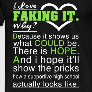 I love faking it - It shows us what could be - Men's Premium T-Shirt