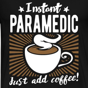 Instant paramedic - Just add coffee - Men's Premium T-Shirt