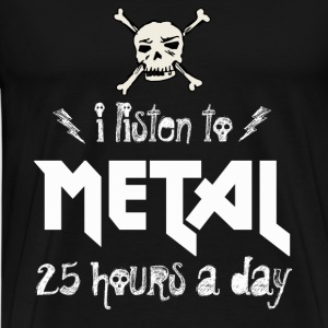 Metal music - I listen to metal 25 hours a day - Men's Premium T-Shirt