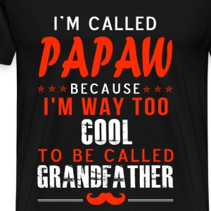 Papaw - I'm way too cool to be called grandfather - Men's Premium T-Shirt