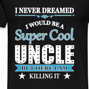 Super cool Uncle - Here I am killing it - Men's Premium T-Shirt