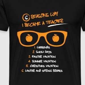 Teacher reasons - Weekends, snow days - Men's Premium T-Shirt
