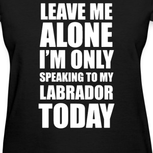 SPEAKING TO MY LABRADOR - Women's T-Shirt