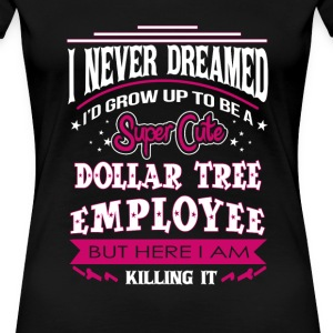 Dollar tree employee - I never dreamed to be one - Women's Premium T-Shirt