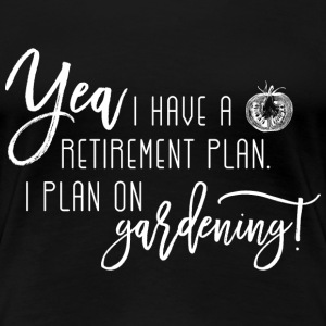 Gardening - Gardening is my retirement plan tee - Women's Premium T-Shirt