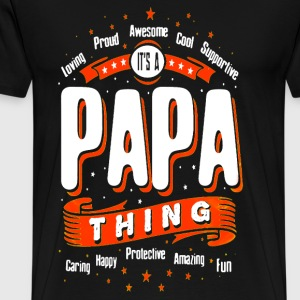 Father day - papa thing you wouldn't understand - Men's Premium T-Shirt