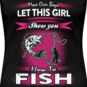 Fishing - Let this girl show you how to fish tee - Women's Premium T-Shirt