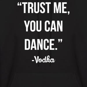 TRUST ME YOU CAN DANCE - Men's Hoodie