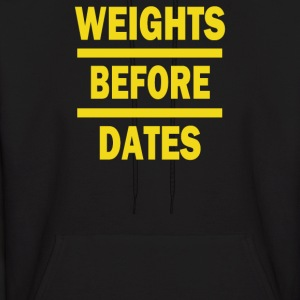 Weights Before Dates - Men's Hoodie