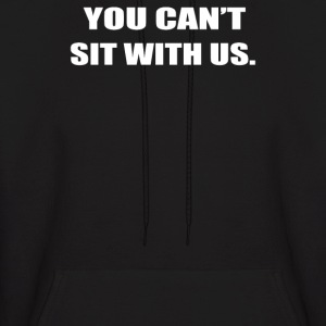 YOU CAN'T SIT WITH US - Men's Hoodie