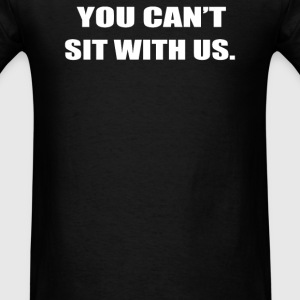 YOU CAN'T SIT WITH US - Men's T-Shirt