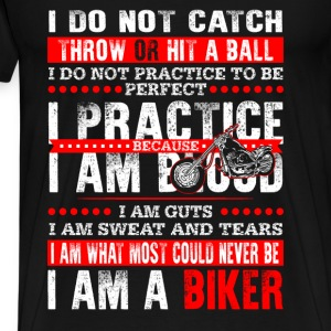Biker - I am what most could never be cool - Men's Premium T-Shirt
