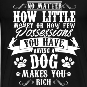 Dog lover - Having a dog makes you rich - Men's Premium T-Shirt