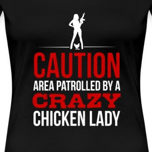 Chicken lady - Area patrolled by a crazy lady - Women's Premium T-Shirt