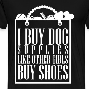 Dog - I buy dog supplies like girls buy shoes tee - Men's Premium T-Shirt