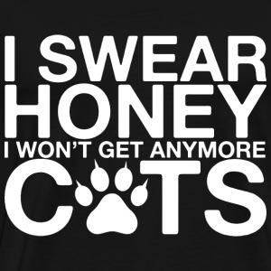 Cat - I swear honey I won't get anymore cats - Men's Premium T-Shirt