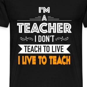 Teacher - I don't teach to live I live to teach - Men's Premium T-Shirt