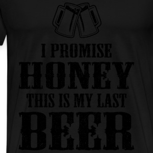 Beer lover - I promise honey this is my last beer - Men's Premium T-Shirt