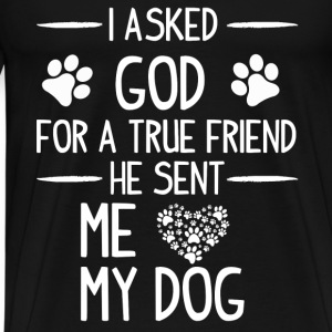 Dog lover - I asked God for a true friend - Men's Premium T-Shirt
