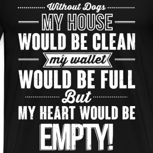 Dog lover - My heart would be empty without dogs - Men's Premium T-Shirt