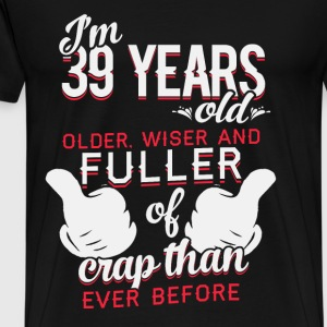 I'm 39 years old - Older, wiser and fuller of crap - Men's Premium T-Shirt