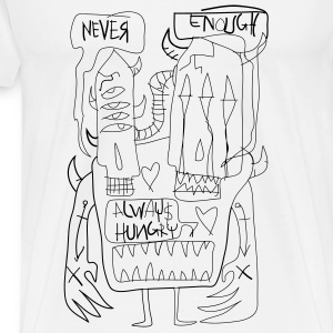 NEVER ENOUGH / ALWAY HUNGRY - Men's Premium T-Shirt