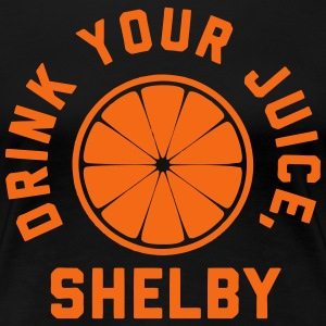 Drink Your Juice, Shelby T-Shirts - Women's Premium T-Shirt