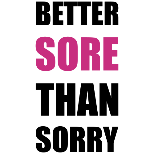 better sore than sorry workout motivation
