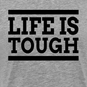 LIFE IS TOUGH T-Shirts - Men's Premium T-Shirt