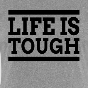 LIFE IS TOUGH T-Shirts - Women's Premium T-Shirt