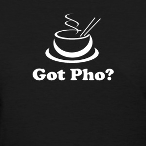 Got Pho  Asian Vietnamese food - Women's T-Shirt