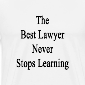 the_best_lawyer_never_stops_learning T-Shirts - Men's Premium T-Shirt