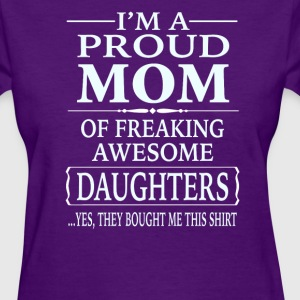 I'm A Proud Mom Of Freaking Awesome Daughters - Women's T-Shirt