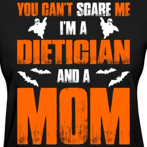 Cant Scare Me Im Dietitian And A Mom T-shirt T-Shirts - Women's T-Shirt