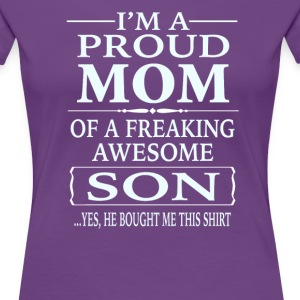 I'm A Proud Mom Of A Freaking Awesome Son - Women's Premium T-Shirt