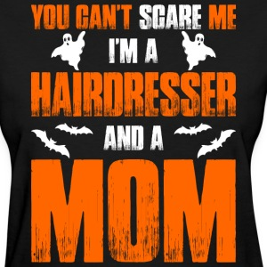 Cant Scare Me Im Hairdresser And A Mom T-shirt T-Shirts - Women's T-Shirt