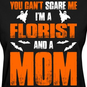 Cant Scare Me Im Florist And A Mom T-shirt T-Shirts - Women's T-Shirt